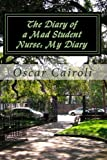 The Diary of a Mad Student Nurse: My Diary, Oscar Cairoli, 1479397377