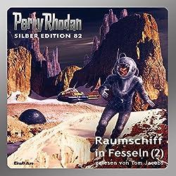 Raumschiff in Fesseln - Teil 2 (Perry Rhodan Silber Edition 82)