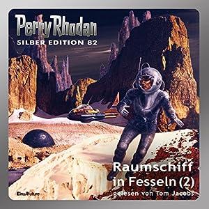 Raumschiff in Fesseln - Teil 2 (Perry Rhodan Silber Edition 82) Hörbuch