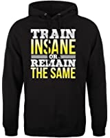 Train Insane Or Remain The Same Mens Hoodie