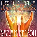 How to Become a Spell Binder: Understanding Shamanism and Spell Casting Audiobook by Sarah Nelson Narrated by Addison Steele