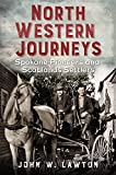 North Western Journeys: Spokane Pioneers and Scablands Settlers (America Through Time)