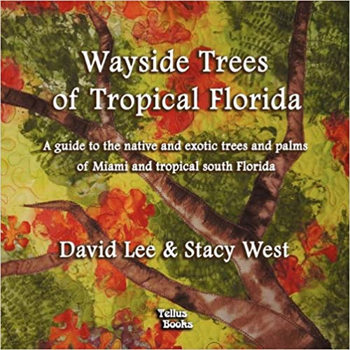 Wayside Trees of Tropical Florida: A Guide to the Native and Exotic Trees and Palms of Miami and Tropical South Florida