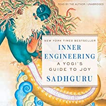 Inner Engineering: A Yogi's Guide to Joy Audiobook by Sadhguru Jaggi Vasudev Narrated by Sadhguru Jaggi Vasudev