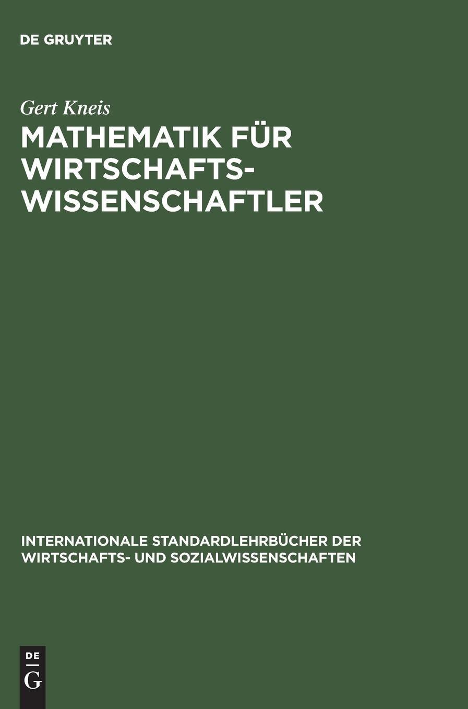 Mathematik für Wirtschaftswissenschaftler (Internationale Standardlehrbücher der Wirtschafts- und Sozialwissenschaften)