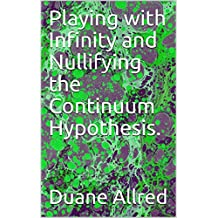 Playing with Infinity and Nullifying the Continuum Hypothesis.