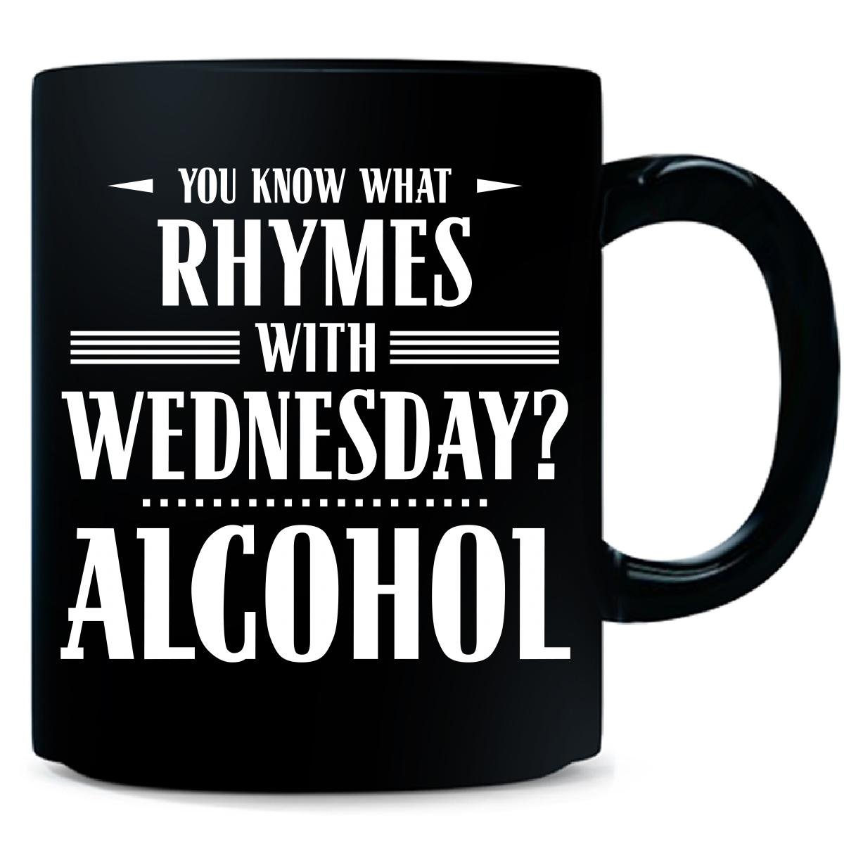 Amazon.com | You Know What Rhymes With Wednesday? Alcohol - Mug ...