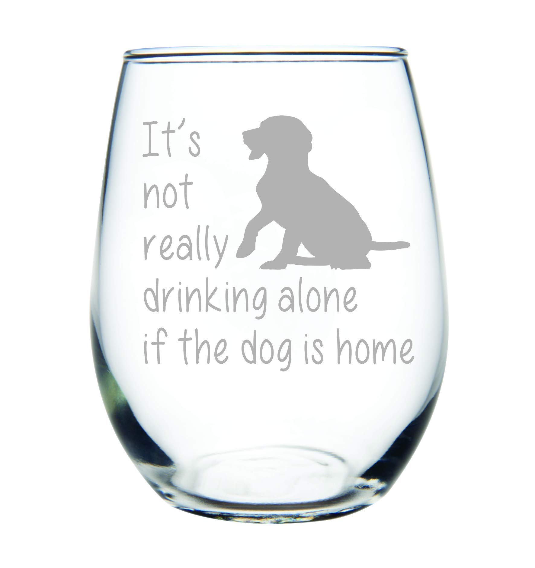 It's not really drinking alone if the dog is home stemless wine glass, 15 oz. Perfect Dog Lover Gift for him or her (dog) - Laser Engraved by C&M Personal Gifts