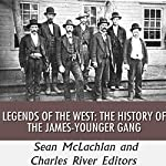 Legends of the West: The History of the James-Younger Gang | Charles River Editors,Sean McLachlan