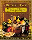 img - for A Drizzle of Honey : The Lives and Recipes of Spain's Secret Jews book / textbook / text book