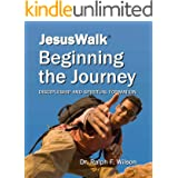 JesusWalk : Beginning the Journey: Discipleship & Spiritual Formation for New Christians, a Curriculum for Training and Mento