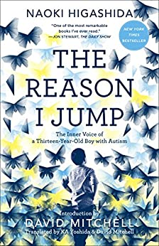The Reason I Jump: The Inner Voice of a Thirteen-Year-Old Boy with Autism by [Higashida, Naoki]