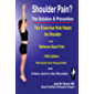 Shoulder Pain? The Solution & Prevention: Fifth Edition Revised and Expanded
