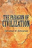 The Paragon of Civilization, Sylvanus A. Enworom, 1462613209