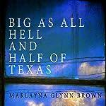 Big as All Hell and Half of Texas: Memoirs of Marlayna Glynn Brown, Book 3 | Marlayna Glynn Brown
