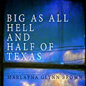 Big as All Hell and Half of Texas: Memoirs of Marlayna Glynn Brown, Book 3 | Marlayna Glynn Brown