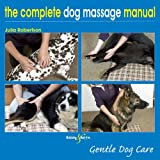 The Complete Dog Massage Manual, Julia Robertson, 1845843223
