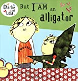 But I Am an Alligator (Charlie and Lola) - Best Reviews Guide