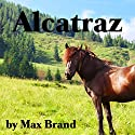 Alcatraz Audiobook by Max Brand Narrated by Jim Roberts