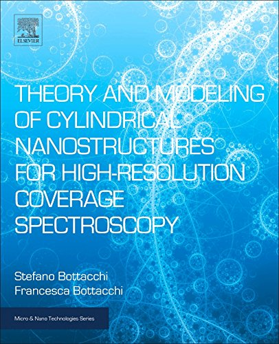 Theory and Modeling of Cylindrical Nanostructures for High-Resolution Coverage Spectroscopy (Micro and Nano Technologies)