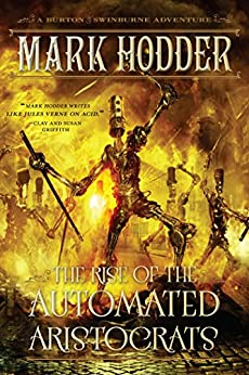 The Rise of the Automated Aristocrats: A Burton & Swinburne Adventure by [Hodder, Mark]