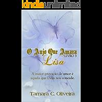 O Anjo Que Amava Lisa - Livro 3: Uma Provação de Amor