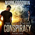 The Days of Noah: Book One: Conspiracy Audiobook by Mark Goodwin Narrated by Kevin Pierce