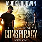 The Days of Noah: Book One: Conspiracy | Mark Goodwin