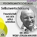 Selbstwertschätzung: Freundschaft mit sich selbst schließen Hörbuch von Wolf-Jürgen Maurer Gesprochen von: Wolf-Jürgen Maurer