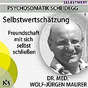 Selbstwertschätzung: Freundschaft mit sich selbst schließen | Wolf-Jürgen Maurer
