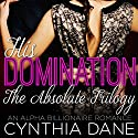 His Domination - The Absolute Trilogy: An Alpha Billionaire Romance Hörbuch von Cynthia Dane Gesprochen von: Lauren Sweet