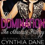 His Domination - The Absolute Trilogy: An Alpha Billionaire Romance | Cynthia Dane