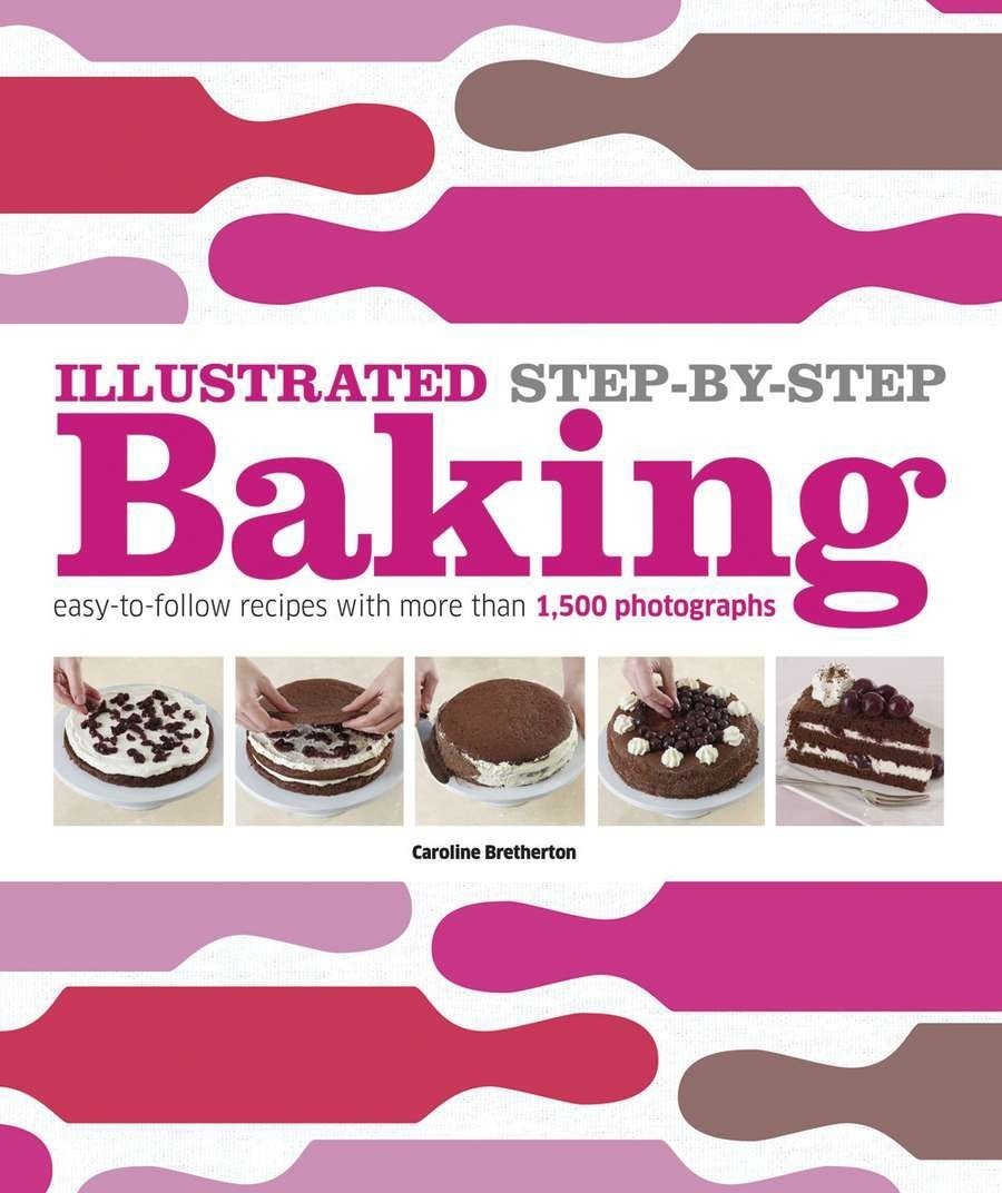 Download Illustrated Step-by-Step Baking: Easy-to-Follow Recipes with more than 1,500 Photographs (DK Illustrated Cook Books) ebook