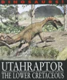 Utahraptor and Other Dinosaurs and Reptiles from the Lower Cretaceous (Dinosaurs!: Set 2) by David West (2012-01-03)