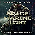 Space Marine Loki: Extinction Fleet, Book 2 Audiobook by Sean-Michael Argo Narrated by F Ian DeMaster