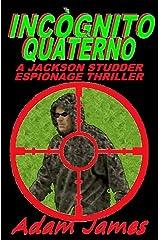 INCOGNITO QUATERNO: A Jackson Studder Espionage Thriller (Jackson Sudder Espionage Thriller Book 1) Kindle Edition