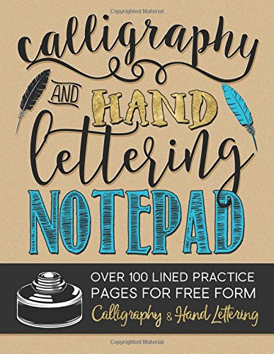 Free Calligraphy & Hand Lettering Notepad: Over 100 Lined Practice Pages for Free Form Calligraphy & Hand Lettering
