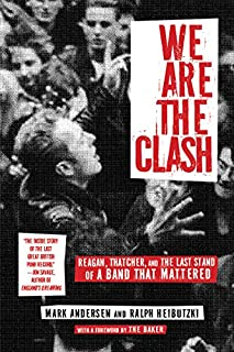 Book Cover: We Are The Clash: Reagan, Thatcher, and the Last Stand of a Band That Mattered