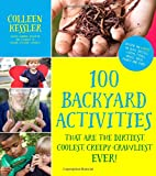 img - for 100 Backyard Activities That Are the Dirtiest, Coolest, Creepy-Crawliest Ever!: Become an Expert on Bugs, Beetles, Worms, Frogs, Snakes, Birds, Plants and More book / textbook / text book