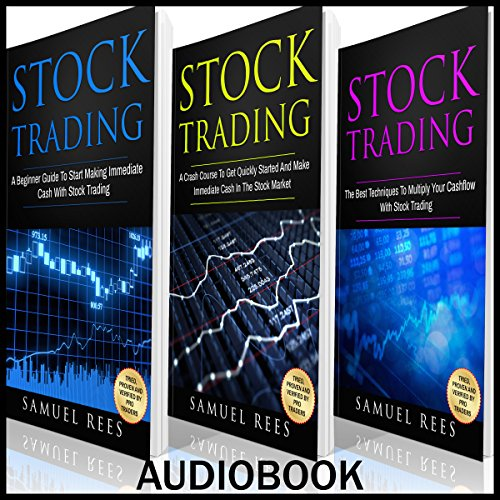 Stock Trading Ultimate Beginner Guide, 3 Manuscripts: A Beginner Guide + A Crash Course to Get Quickly Started + The Best Techniques to Make Immediate Cash with Stock Trading
