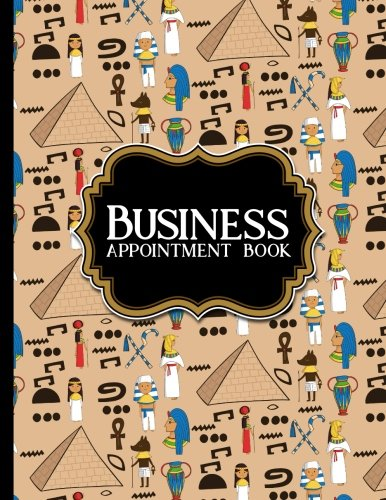 Read Online Business Appointment Book: 2 Columns Appointment Notebook, Best Appointment Scheduler, My Appointment Book, Cute Ancient Egypt Pyramids Cover (Volume 14) PDF