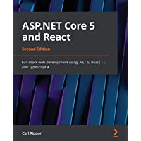 ASP.NET Core 5 and React - Second Edition: Full-stack web development using .NET 5, React 17, and TypeScript 4