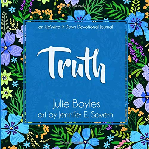 Truth: An UpWrite It Down Devotional Journal: Julie Boyles