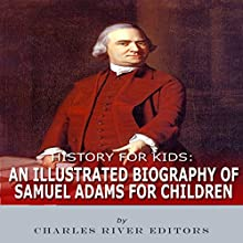 An Illustrated Biography of Samuel Adams for Children: History for Kids Audiobook by  Charles River Editors Narrated by Tracey Norman