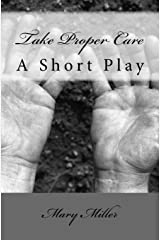 Take Proper Care: A Short Play Paperback