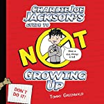 Charlie Joe Jackson's Guide to Not Growing Up: Charlie Joe Jackson, Book 6 | Tommy Greenwald