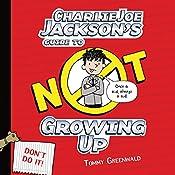 Charlie Joe Jackson's Guide to Not Growing Up: Charlie Joe Jackson, Book 6 | Tommy Greenwald