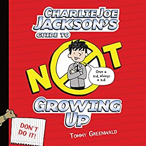 Charlie Joe Jackson's Guide to Not Growing Up Audiobook