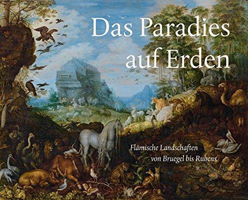 Das Paradies auf Erden: Flämische Landschaften von Bruegel bis Rubens