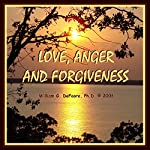 Love, Anger, and Forgiveness: Creating Joy and Healing in All of Your Relationships | William G. DeFoore Ph.D.